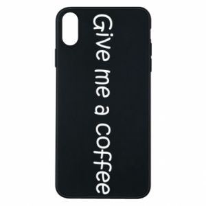Phone case for iPhone Xs Max Give me a coffee