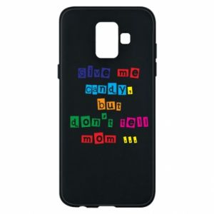 Etui na Samsung A6 2018 Give me candy, but don't tell mom ...