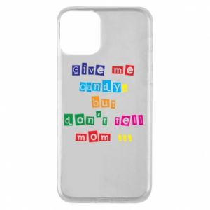 Etui na iPhone 11 Give me candy, but don't tell mom ...