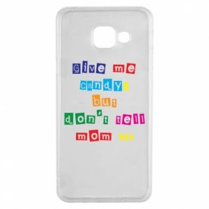 Etui na Samsung A3 2016 Give me candy, but don't tell mom ...