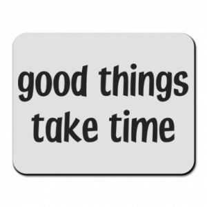 Podkładka pod mysz Good things take time