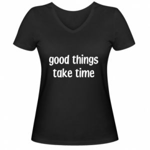 Damska koszulka V-neck Good things take time