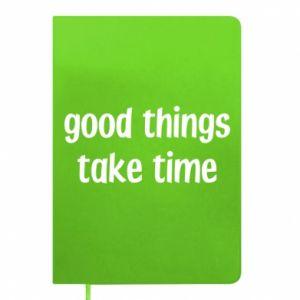 Notes Good things take time