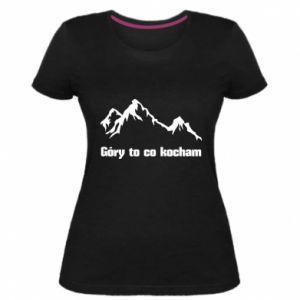 Damska premium koszulka Góry to co kocham