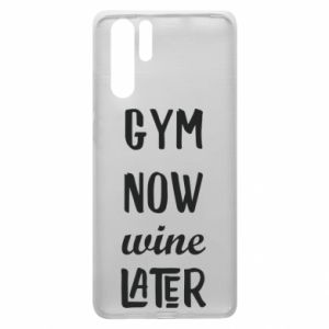 Huawei P30 Pro Case Gym Now Wine Later