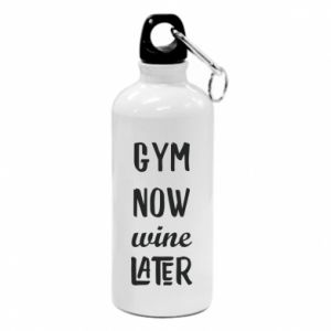 Water bottle Gym Now Wine Later