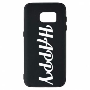 Phone case for Samsung S7 Happy, inscription