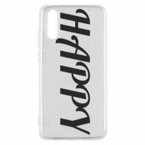 Phone case for Huawei P20 Happy, inscription