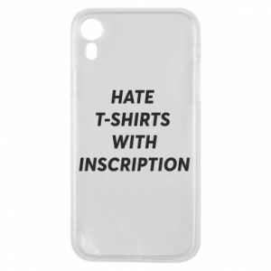 Etui na iPhone XR HATE  T-SHIRTS  WITH INSCRIPTION