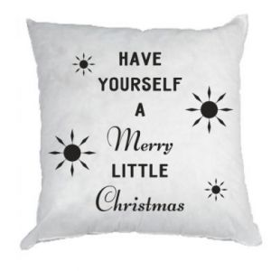 Pillow Have yourself a merry little Christmas