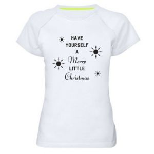Women's sports t-shirt Have yourself a merry little Christmas