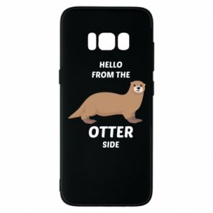 Phone case for Samsung S8 Hello from the otter side