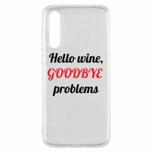 Etui na Huawei P20 Pro Hello wine, GOODBYE  problems