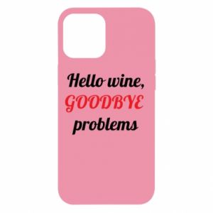 Etui na iPhone 12 Pro Max Hello wine, GOODBYE  problems