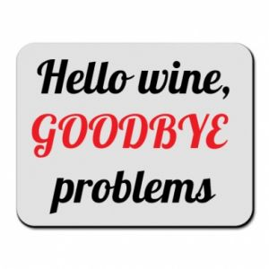 Podkładka pod mysz Hello wine, GOODBYE  problems