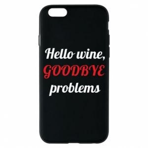Phone case for iPhone 6/6S Hello wine, GOODBYE  problems