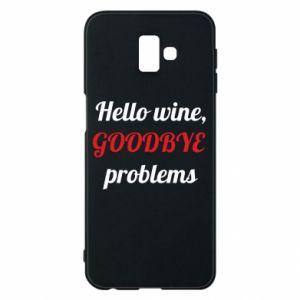 Etui na Samsung J6 Plus 2018 Hello wine, GOODBYE  problems