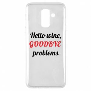 Phone case for Samsung A6+ 2018 Hello wine, GOODBYE  problems
