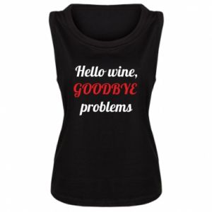 Women's t-shirt Hello wine, GOODBYE  problems