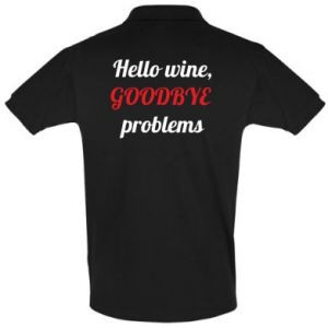 Men's Polo shirt Hello wine, GOODBYE  problems