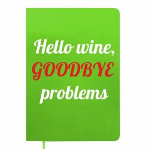 Notes Hello wine, GOODBYE  problems