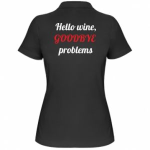 Damska koszulka polo Hello wine, GOODBYE  problems
