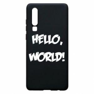 Phone case for Huawei P30 Hello, world! - PrintSalon
