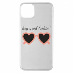 Phone case for iPhone 11 Pro Max Hey good looking