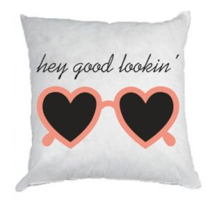Pillow Hey good looking