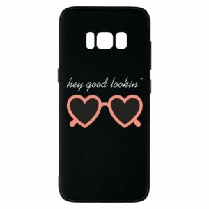 Phone case for Samsung S8 Hey good looking