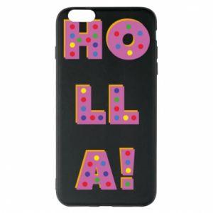 iPhone 6 Plus/6S Plus Case Holla!