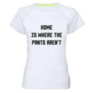 Koszulka sportowa damska Home is where the pants aren't