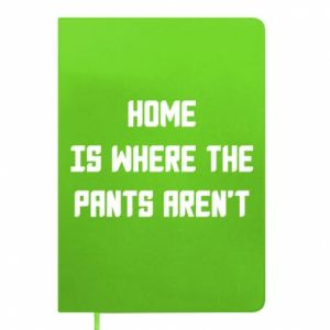 Notes Home is where the pants aren't