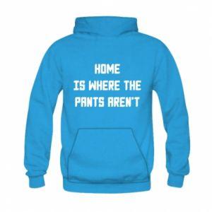 Bluza z kapturem dziecięca Home is where the pants aren't