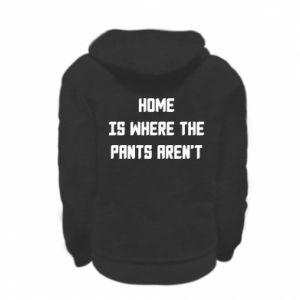 Bluza na zamek dziecięca Home is where the pants aren't