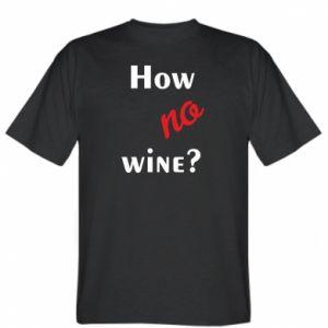 Koszulka męska How no wine?
