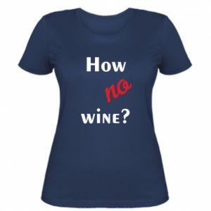 Damska koszulka How no wine?