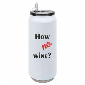 Puszka termiczna How no wine?
