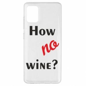 Etui na Samsung A51 How no wine?