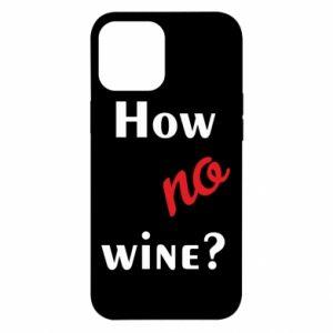 Etui na iPhone 12 Pro Max How no wine?