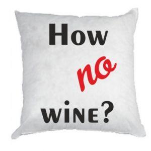 Poduszka How no wine?