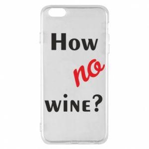 Etui na iPhone 6 Plus/6S Plus How no wine?