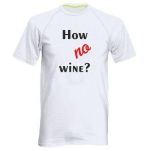 Koszulka sportowa męska How no wine?