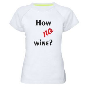 Koszulka sportowa damska How no wine?