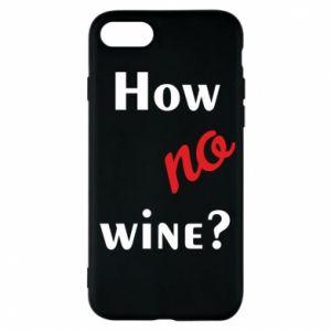 Etui na iPhone 7 How no wine?