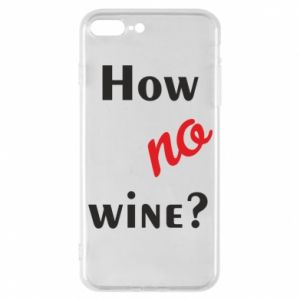Etui do iPhone 7 Plus How no wine?