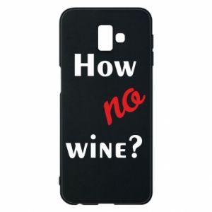 Etui na Samsung J6 Plus 2018 How no wine?