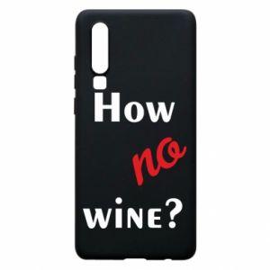 Etui na Huawei P30 How no wine?