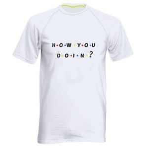 Men's sports t-shirt How You Doing?