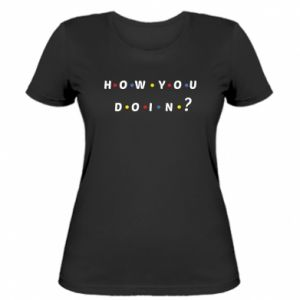 Women's t-shirt How You Doing?
